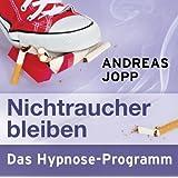 """Nichtraucher bleiben - Das Hypnose Programmvon """"Andreas Jopp"""""""
