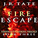 Fire Escape: Firefighter Heroes Trilogy, Book Three Audiobook by J.R. Tate Narrated by Elliott Kane