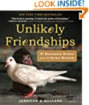 Unlikely Friendships: 47 True Stories...