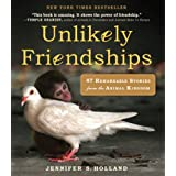 Unlikely Friendships: 47 Remarkable Stories from the Animal Kingdom ~ Jennifer S. Holland
