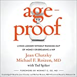 AgeProof: Living Longer Without Running Out of Money or Breaking a Hip | Jean Chatzky,Michael F. Roizen,Ted Spiker,Mehmet C. Oz - foreword