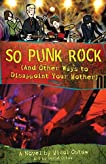 So Punk Rock: And Other Ways to Disappoint Your Mother