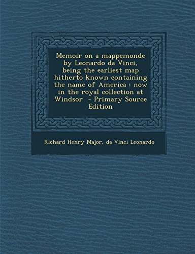 Memoir On A Mappemonde By Leonardo Da Vinci, Being The Earliest Map Hitherto Known Containing The Name Of America: Now In The Royal Collection At Wind front-997056