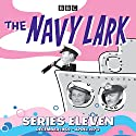 The Navy Lark: Collected Series 11: Classic Comedy from the BBC Radio Archive Radio/TV Program by Lawrie Wyman Narrated by  full cast, Jon Pertwee, Stephen Murray