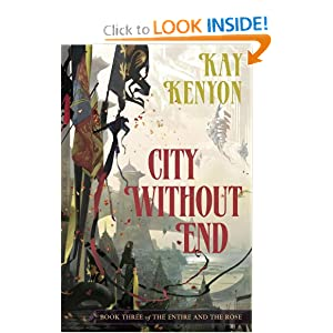 City Without End (Book 3 of The Entire and the Rose) by Kay Kenyon