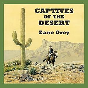 Captives of the Desert | [Zane Grey]