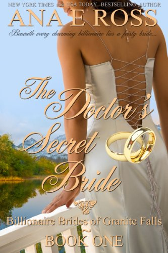 The Doctor's Secret Bride - Book One (Billionaire Brides of Granite Falls) by Ana E Ross