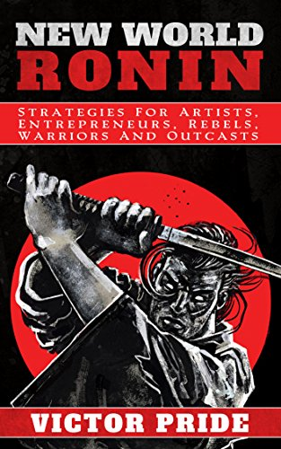 new-world-ronin-strategies-for-artists-entrepreneurs-rebels-warriors-and-outcasts