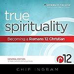 True Spirituality: Becoming a Romans 12 Christian | Chip Ingram