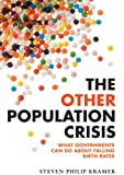 The Other Population Crisis: What Governments Can Do about Falling Birth Rates