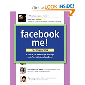 Facebook Me! A Guide to Socializing, Sharing, and Promoting on Facebook (2nd Edition)