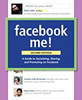 Facebook Me! A Guide to Socializing, Sharing, and Promoting on Facebook (2nd Edition) Front Cover