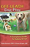 img - for Off-Leash Dog Play: A Complete Guide to Safety & Fun book / textbook / text book