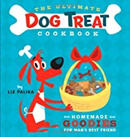 The Ultimate Dog Treat Cookbook: Homemade Goodies for Man's Best Friend
