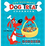 The Ultimate Dog Treat Cookbook: Homemade Goodies for Man&#39;s Best Friendby Liz Palika