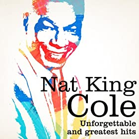 Nat King Cole : Unforgettable and Greatest Hits