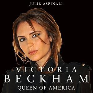 Victoria Beckham: Queen of America | [Julie Aspinall]