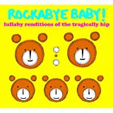 Rockabye Baby! Lullaby Renditions of the Tragically Hip