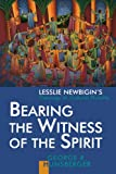 Bearing the Witness of the Spirit: Lesslie Newbigin's Theology of Cultural Plurality (Gospel & Our Culture)