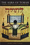 The Aura of Torah: A Kabbalistic-Hasidic Commentary to the Weekly Readings
