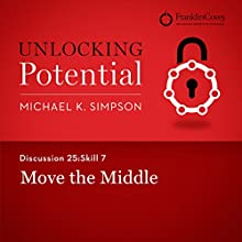 Discussion 25: Skill 7 - Move the Middle (       UNABRIDGED) by Michael K. Simpson, Franklin Covey Narrated by L. J. Ganser