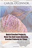 Quick Crochet Projects: Have Fun And Learn Amazing Crochet Patterns in 7 Days: (How To Crochet, Crochet Stitches, Tunisian Crochet, Crochet For ... For Women, Modern Crochet, DIY Crochet)