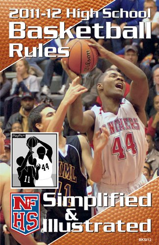 NFHS 2011-12 High School Basketball Rules Simplified & Illustrated