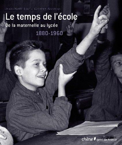 Le Temps de l'école De la maternelle au lycée : 1880-1960 (Ancien prix éditeur : 45,50 euros)