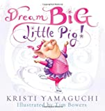 img - for By Kristi Yamaguchi Dream Big, Little Pig! book / textbook / text book