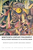 Nineteenth-Century Philosophy: Revolutionary Responses to the Existing Order (The History of Continental Philosophy)