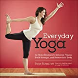 Everyday Yoga: At-Home Routines to Enhance Fitness, Build Strength, and Restore Your Body