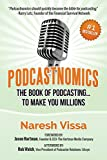 Podcastnomics: The Book Of Podcasting... To Make You Millions