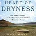 Heart of Dryness: How the Last Bushmen Can Help Us Endure the Coming Age of Permanent Drought Audiobook by James G. Workman Narrated by Anthony Gettig