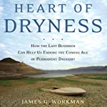 Heart of Dryness: How the Last Bushmen Can Help Us Endure the Coming Age of Permanent Drought | James G. Workman