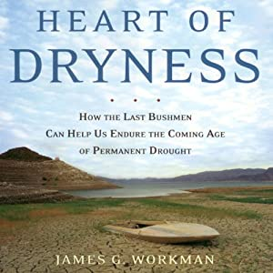 Heart of Dryness: How the Last Bushmen Can Help Us Endure the Coming Age of Permanent Drought | [James G. Workman]