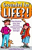 img - for By Louise Felton Tracy MS Grounded for Life?!: Stop Blowing Your Fuse and Start Communicating with Your Teenager [Paperback] book / textbook / text book
