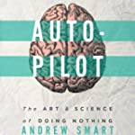 Autopilot: The Art & Science of Doing...