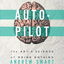 Autopilot: The Art & Science of Doing Nothing (       UNABRIDGED) by Andrew Smart Narrated by Kevin Free