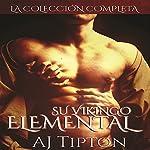 Su Vikingo Elemental: La Colección Completa [Her Elemental Viking: The Complete Collection] | AJ Tipton