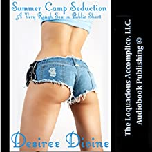 Summer Camp Seduction: A Very Rough Sex in Public Short (       UNABRIDGED) by Desiree Divine Narrated by Desiree Divine