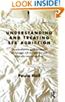 Understanding and Treating Sex Addict...