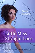 Little Miss Straight Lace, Book One of The Unbreakable Series (Romantic Suspense Books)
