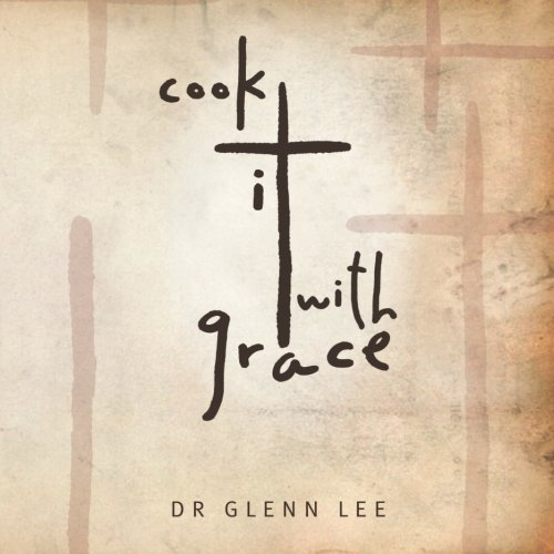Cook it with Grace, by Dr. Glenn Lee