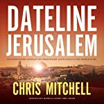 Dateline Jerusalem: An Eyewitness Account of Prophecies Unfolding in the Middle East | Chris Mitchell