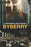 The Philadelphia State Hospital at Byberry:: A History of Misery and Medicine (Landmarks)