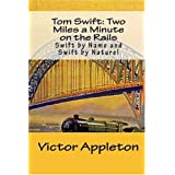 Tom Swift: Two Miles a Minute on the Rails: Swift by Name and Swift by Nature! ~ Victor Appleton