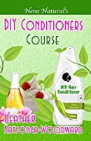 DIY Conditioners Course (Book 4, DIY Hair Products): A Primer on How to Make Proper Hair Conditioners (Neno Natural's DIY Hair Products) (English Edition)