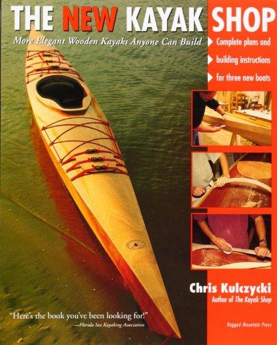 The New Kayak Shop: More Elegant Wooden Kayaks Anyone Can Build PDF