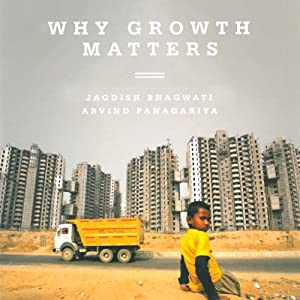 Why Growth Matters: How Economic Growth in India Reduced Poverty and the Lessons for Other Developing Countries | [Jagdish Bhagwati, Arvind Panagariya]
