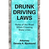 Drunk Driving Laws: Rules of the Road When Crossing State Lines ~ Dennis A. Bjorklund